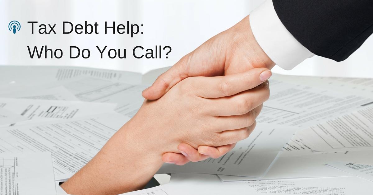 Tax Debt Help Who Do You Call